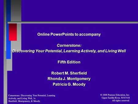 Cornerstone: Discovering Your Potential, Learning Actively, and Living Well, 5e Sherfield, Montgomery, & Moody © 2008 Pearson Education, Inc. Upper Saddle.