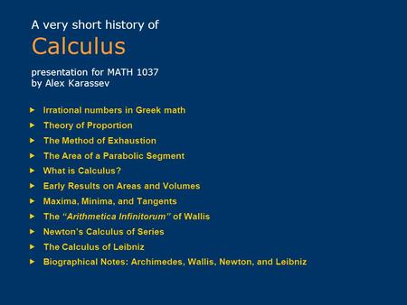 A very short history of Calculus presentation <strong>for</strong> MATH 1037 by Alex Karassev  <strong>Irrational</strong> <strong>numbers</strong> in Greek math  Theory of Proportion  The Method of.
