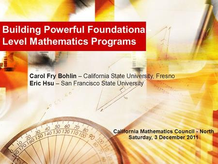 Building Powerful Foundational- Level Mathematics Programs Carol Fry Bohlin – California State University, Fresno Eric Hsu – San Francisco State University.