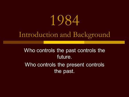 who controls the past controls the future who controls the present controls the past Who controls the past controls the future who controls the present controls the past george orwell.