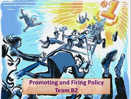 Promoting and Firing Policy Team B2. Contents Introduction Names Method Ranking Curves Companies Benefits Deming's System of Profound Knowledge Deming's.