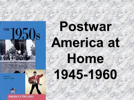 Postwar America at Home 1945-1960. I. Economic Boom.