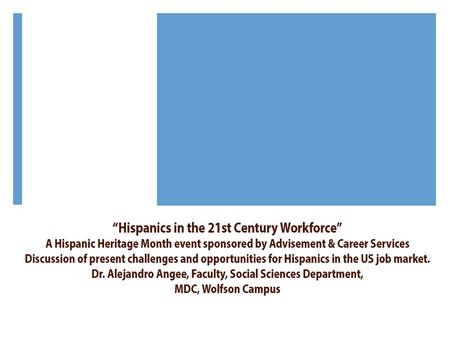 Hispanics in the 21 st Century Workforce  The state of Hispanics in the U.S. labor force  Career choices  Gender and ethnicity: ramifications and limitations.