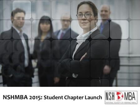 NSHMBA 2015: Student Chapter Launch. DISCUSSION OVERVIEW I.NSHMBA Strategy – Old and NEW II.New Student Chapters & Initial Market Launch III.About University.