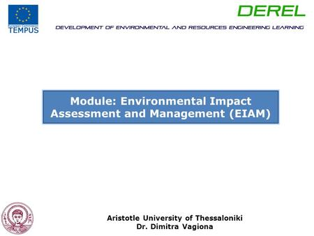 Module: Environmental Impact Assessment and Management (EIAM) Aristotle University of Thessaloniki Dr. Dimitra Vagiona.