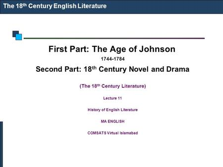 The 18 th Century English Literature First Part: The Age of Johnson 1744-1784 Second Part: 18 th Century Novel and Drama (The 18 th Century Literature)