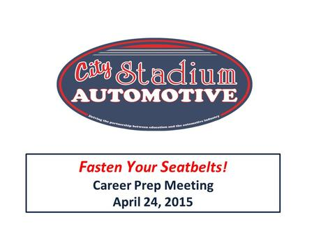 F asten Y our S eatbelts! Career Prep Meeting April 24, 2015.