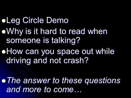 Leg Circle Demo Leg Circle Demo Why is it hard to read when someone is talking? Why is it hard to read when someone is talking? How can you space out while.