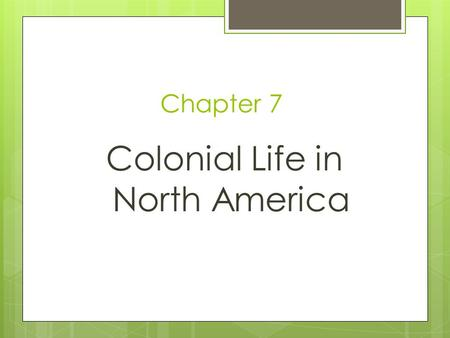 Chapter 7 Colonial Life in North America. Tuesday, January 28, 2014  Please take all of your belongings and stand in the back of the room silently.