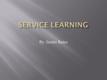 By: Justin Bates.  Service learning- the incorporation of community service within an educational system 