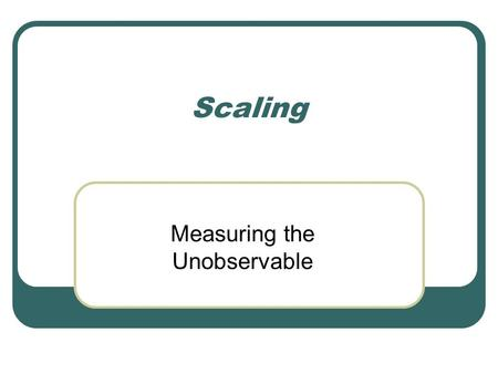 Measuring the Unobservable