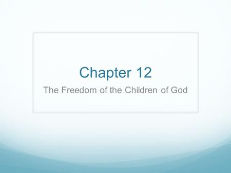 Chapter 12 The Freedom of the Children of God. Christ has set us free No one is perfect. Everyone struggles with sin. Video: By God's grace