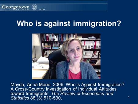 Who is against immigration? Mayda, Anna Marie. 2006. Who is Against Immigration? A Cross-Country Investigation of Individual Attitudes toward Immigrants.
