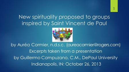 New spirituality proposed to groups inspired by Saint Vincent de Paul 1 by Auréa Cormier, n.d.s.c. Excerpts taken from a presentation.