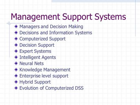 Management Support Systems Managers and Decision Making Decisions and Information Systems Computerized Support Decision Support Expert Systems Intelligent.