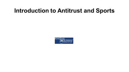 Introduction to Antitrust and Sports. Key Questions in Sports Antitrust Is the sports league a single entity, or are league rules considered an agreement.