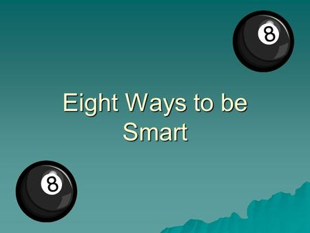 Eight Ways to be Smart. Music Smart  (Musical Intelligence)