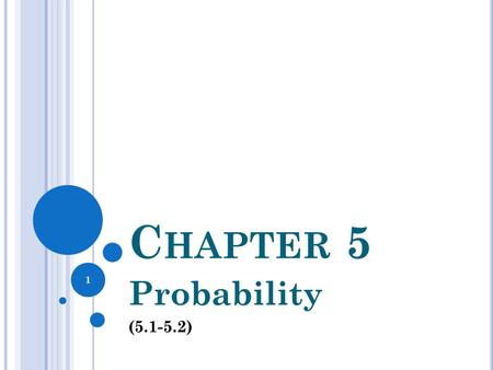Chapter 5 Probability (5.1-5.2).