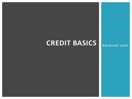 Credit basics Advanced Level.