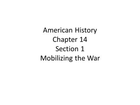 American History Chapter 14 Section 1 Mobilizing the War