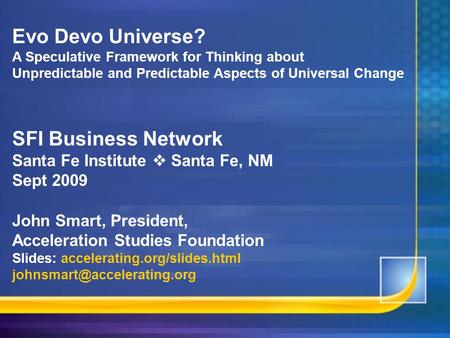 Evo Devo Universe? A Speculative Framework for Thinking about Unpredictable <strong>and</strong> Predictable Aspects of Universal Change SFI Business Network Santa Fe Institute.
