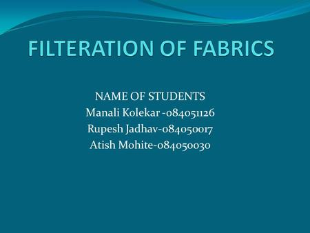 NAME OF STUDENTS Manali Kolekar -084051126 Rupesh Jadhav-084050017 Atish Mohite-084050030.