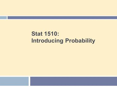 Stat 1510: Introducing Probability. Agenda 2  The Idea of Probability  Probability Models  Probability Rules  Finite and Discrete Probability Models.