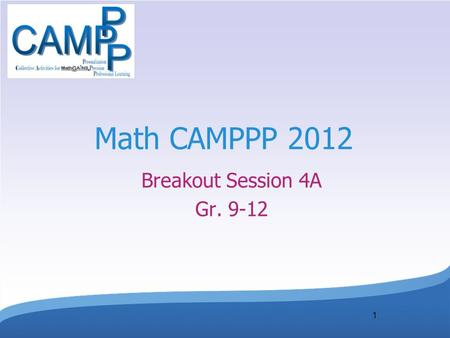 1 Math CAMPPP 2012 Breakout Session 4A Gr. 9-12. Session Goals Participants will have the opportunity to explore, practice, and discuss: Listening and.