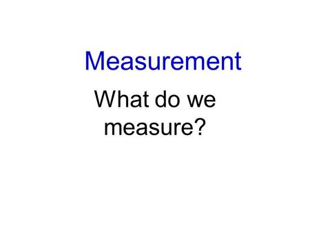 Measurement What do we measure?. Distance How many units to travel a path? Length Width Depth Perimeter Circumference Height Standard units: foot and.