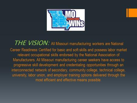 THE VISION: All Missouri manufacturing workers are National Career Readiness Certified for basic and soft skills and possess labor market relevant occupational.