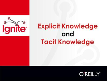 "Explicit Knowledge and Tacit Knowledge. ""Articulated knowledge, expressed and recorded as words, numbers, codes, mathematical and scientific formulae."