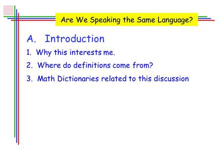 A. Introduction Are We Speaking the Same Language? 1. Why this interests me. 2. Where do definitions come from? 3. Math Dictionaries related to this discussion.