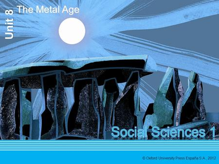 © Oxford University Press España S.A., 2012 The Metal Age.