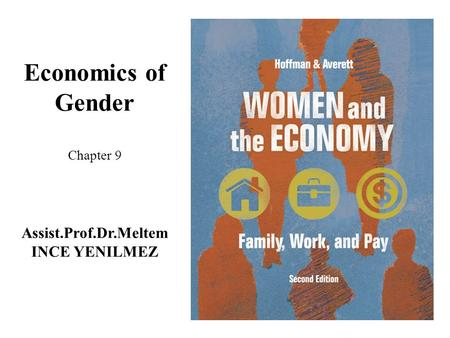 Economics of Gender Chapter 9 Assist.Prof.Dr.Meltem INCE YENILMEZ.