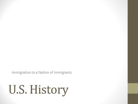 U.S. History Immigration to a Nation of Immigrants.