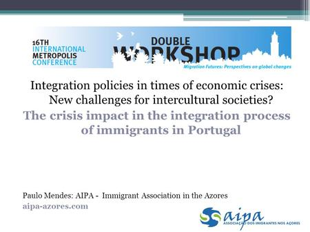Integration policies in times of economic crises: New challenges for intercultural societies? The crisis impact in the integration process of immigrants.