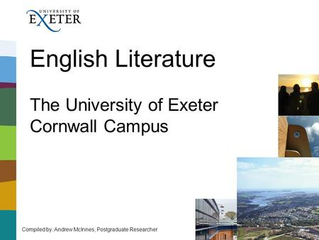 English Literature The University of Exeter Cornwall Campus Compiled by: Andrew McInnes, Postgraduate Researcher.