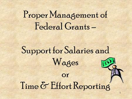 Proper Management of Federal Grants – Support for Salaries and Wages or Time & Effort Reporting 1.