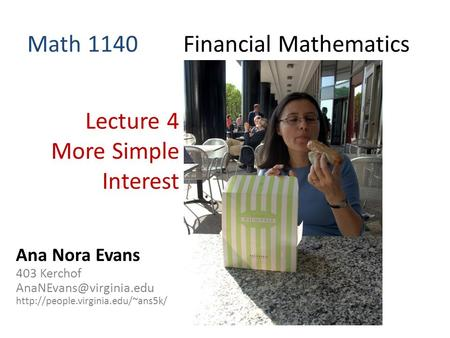 Math 1140 Financial Mathematics Lecture 4 More Simple Interest Ana Nora Evans 403 Kerchof