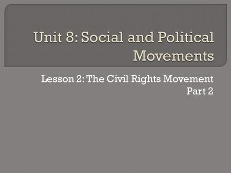 Lesson 2: The Civil Rights Movement Part 2.