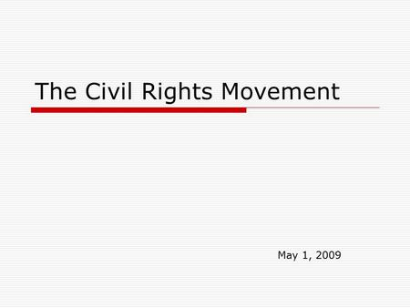 The Civil Rights Movement May 1, 2009. _________ (1861-1865)  Was not fought to free the slaves  Made no plans to incorporate blacks into society.