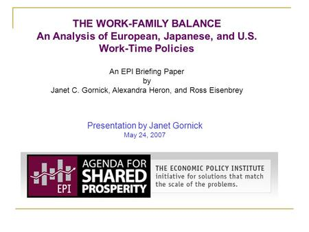 THE WORK-FAMILY BALANCE An Analysis of European, Japanese, and U.S. Work-Time Policies An EPI Briefing Paper by Janet C. Gornick, Alexandra Heron, and.