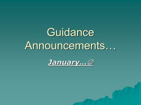 Guidance Announcements… January… January…. Semester 2 Guidance Staff…  The alphabet is separated by your last name. The semester 1 counsellors in guidance.