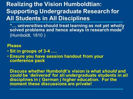 "Realizing the Vision Humboldtian: Supporting Undergraduate Research for All Students in All Disciplines ""… universities should treat learning as not yet."