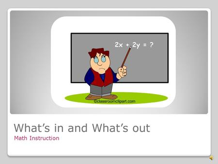 Math Instruction What's in and What's out What's in and What's out! Common Core Instruction.