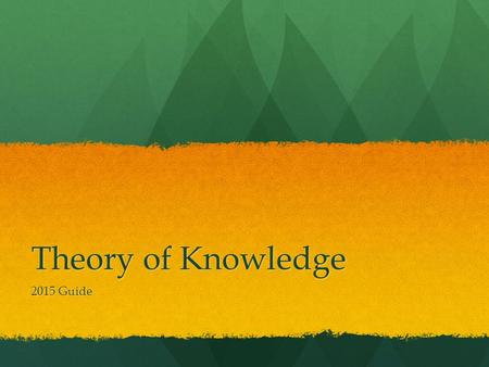 Theory of Knowledge 2015 Guide. DIPLOMA PROGRAMME.