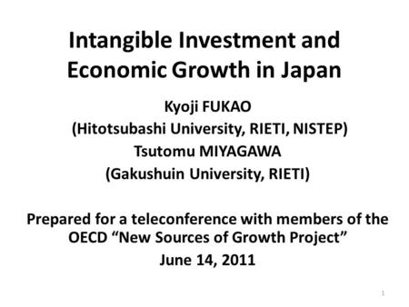 Intangible Investment and Economic Growth in Japan Kyoji FUKAO (Hitotsubashi University, RIETI, NISTEP) Tsutomu MIYAGAWA (Gakushuin University, RIETI)