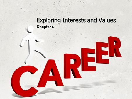 Exploring Interests and Values Chapter 4. Interests Knowing your interests is helpful in choosing a major and career.