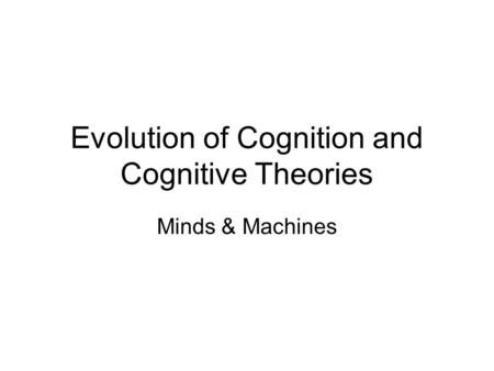 Evolution of Cognition and Cognitive Theories Minds & Machines.