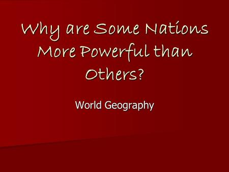 Why are Some Nations More Powerful than Others? World Geography.